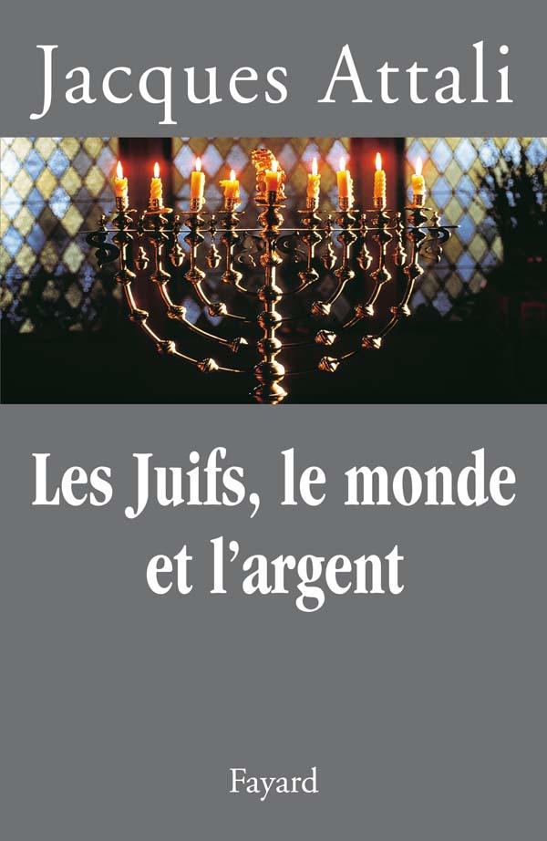 Les Juifs Le Monde Et Largent Jacques Attali Fayard