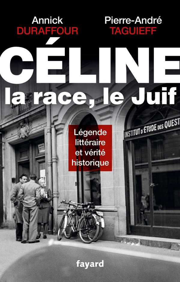 Céline, la race, le Juif, Pierre-André Taguieff, Annick Duraffour   Fayard