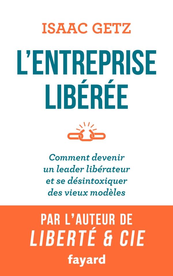 L Entreprise Liberee Isaac Getz Fayard