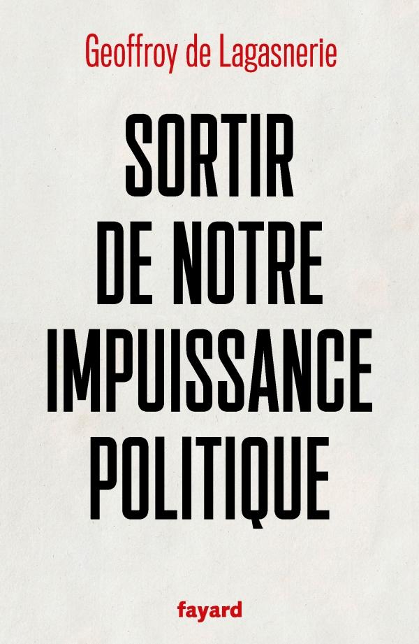 Sortir de notre impuissance politique, Geoffroy de Lagasnerie | Fayard