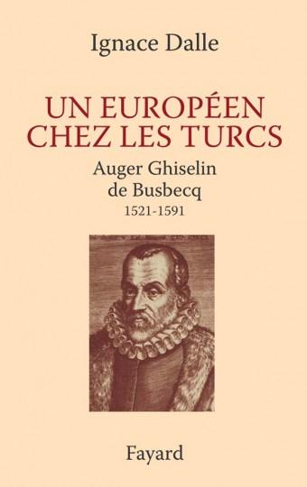 Un Européen chez les Turcs. Auger Ghiselin de Busbecq