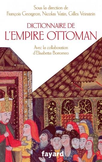 Dictionnaire de l'empire Ottoman - XVe-XXe siècle