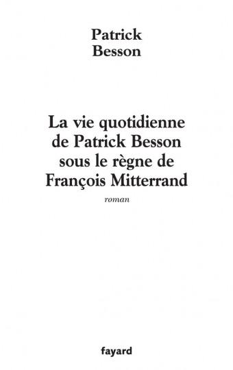 La vie quotidienne de Patrick Besson sous le règne de François Mitterrand