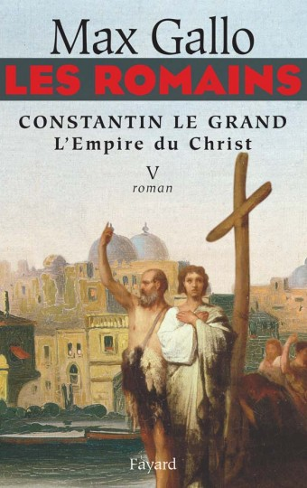 Les Romains - Constantin le grand, L'Empire du Christ