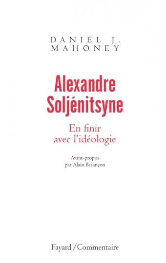Alexandre Soljénitsyne. En finir avec l'idéologie
