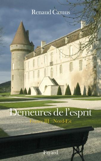 Demeures de l'esprit La France du Nord-Est