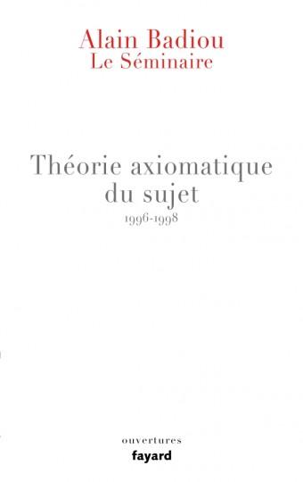Le Séminaire - Théorie axiomatique du sujet (1996-1998)