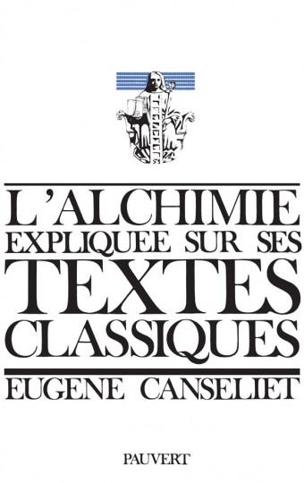 L'Alchimie expliquée sur ses textes classiques