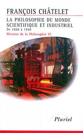 La Philosophie du monde scientifique et industriel de1860 à 1940