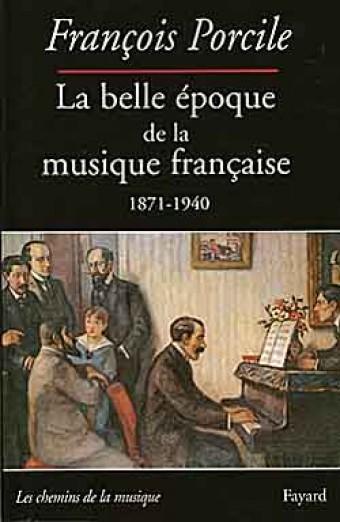 La belle époque de la musique française 1871-1940