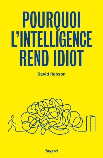 Pourquoi l'intelligence rend idiot