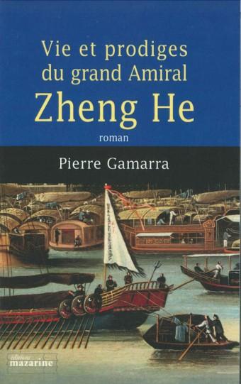 Vie et prodiges du grand amiral Zheng He