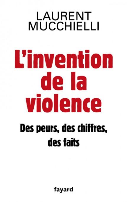 L'invention de la violence. Des peurs, des chiffres et des faits