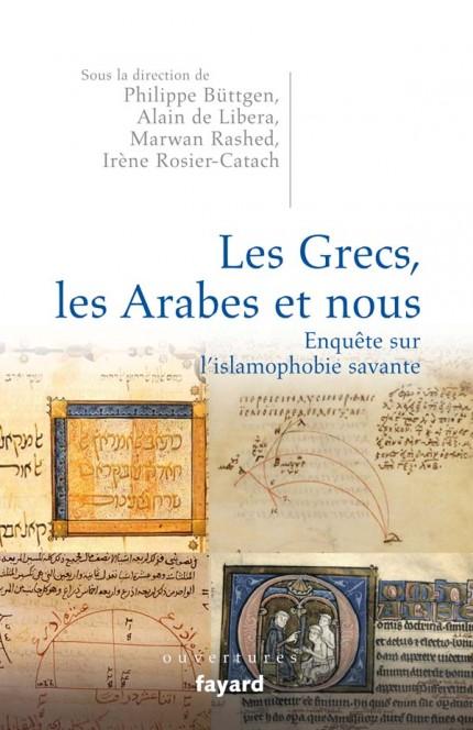 Les Grecs, les Arabes et nous. Enquête sur l'islamophobie savante