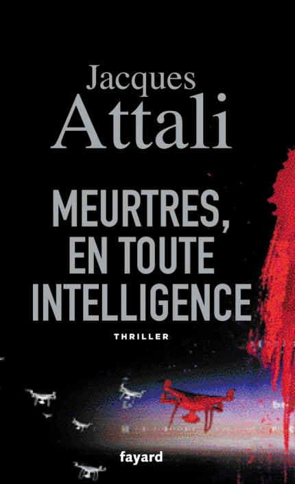 Meurtres en toute intelligence de Jacques Attali - Editions Fayard