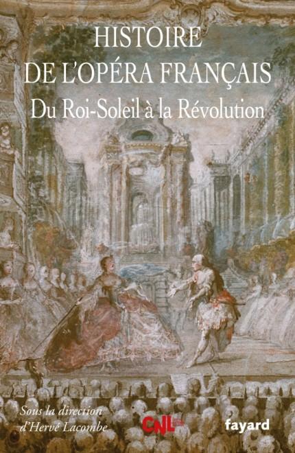 Histoire de l'Opéra Francais. XVII-XVIIIe siècles