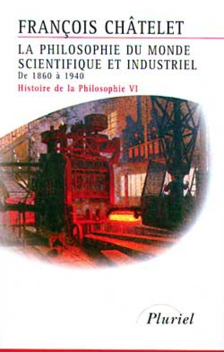 La Philosophie du monde scientifique et industriel de1860 à 1940