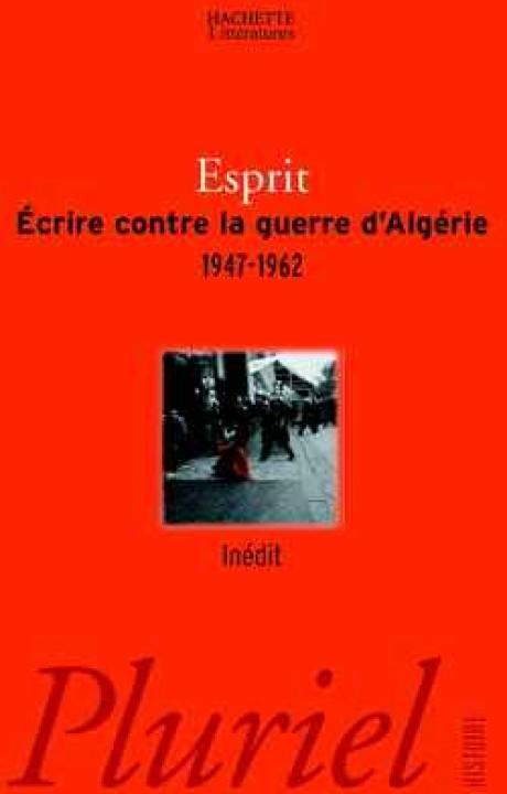 Ecrire contre la guerre d'Algérie  1947 - 1962