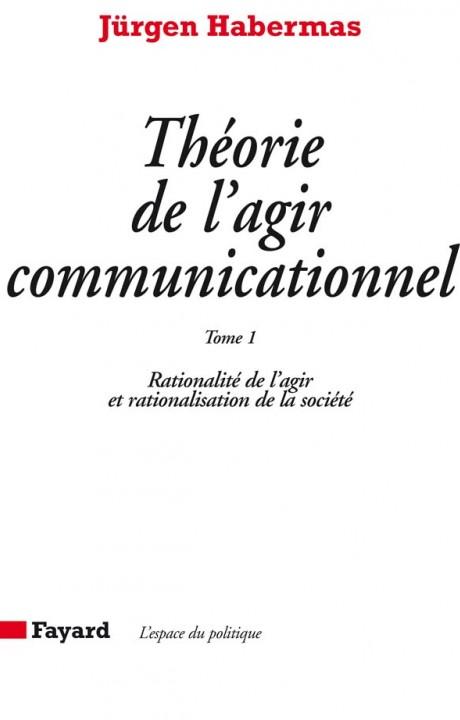 Théorie de l'agir communicationnel Tome 1