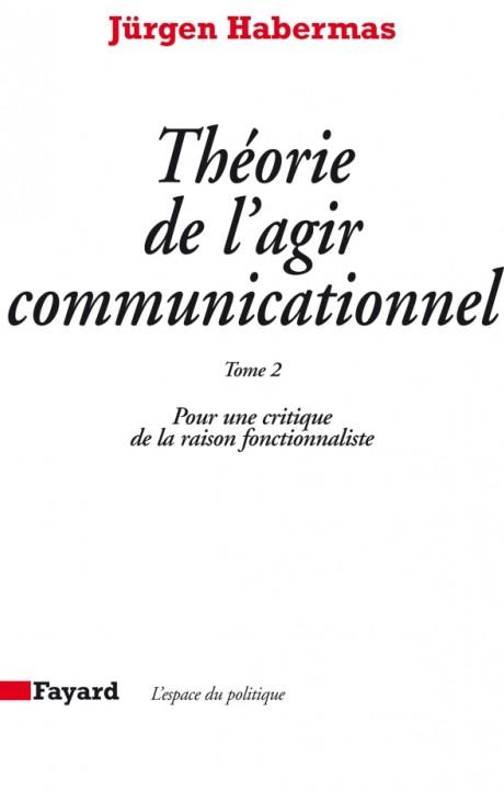 Théorie de l'agir communicationnel Tome 2