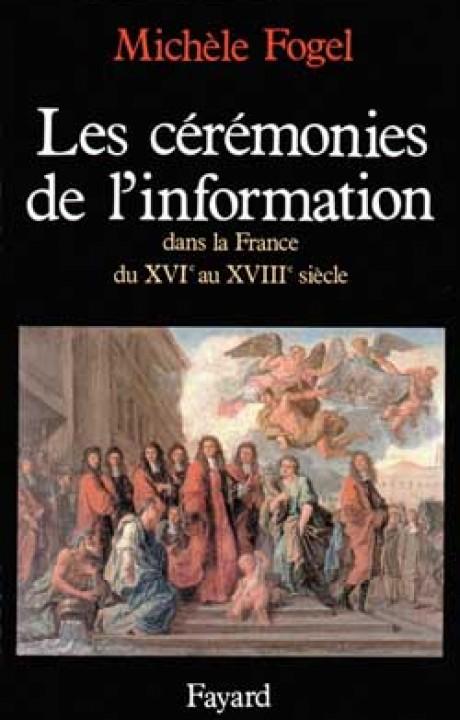 Les Cérémonies de l'information dans la France du XVIe au XVIIIe siècle