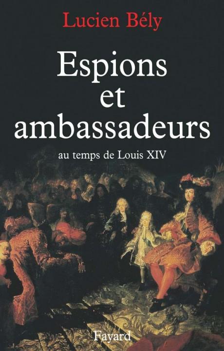Espions et ambassadeurs au temps de Louis XIV