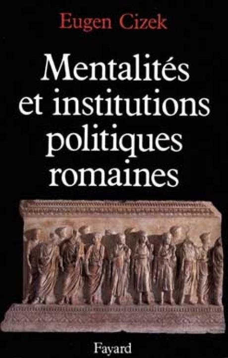Mentalités et institutions politiques de la Rome antique
