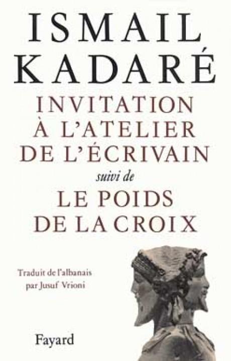Invitation à l'atelier de l'écrivain, suivi de Le Poids de la Croix