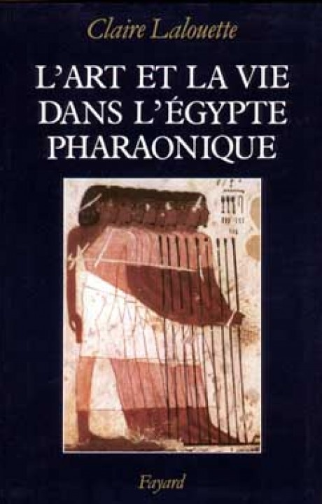 L'Art et la vie dans l'Egypte pharaonique