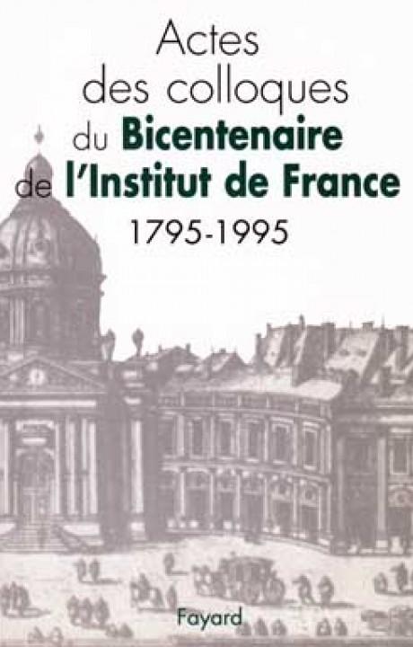 Actes des colloques du Bicentenaire de l'Institut de France (1795-1995)