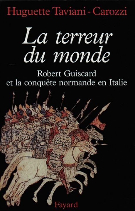 La Terreur du monde - Robert Guiscard et la conquête normande en Italie