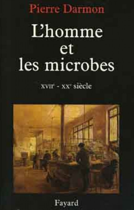 L'homme et les microbes XVIIe-Xxe siècle