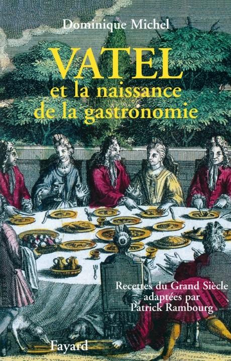 Vatel et la naissance de la gastronomie