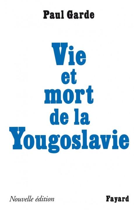 Vie et mort de la Yougoslavie