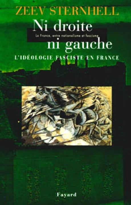 Ni droite ni gauche - La France, entre nationalisme et fascisme - L'idéologie fascite en France