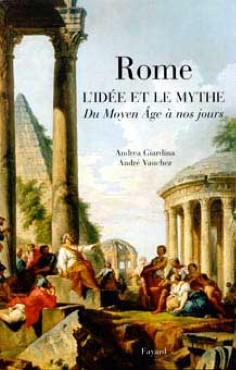 Rome l'idée et le mythe du Moyen Age à nos jours