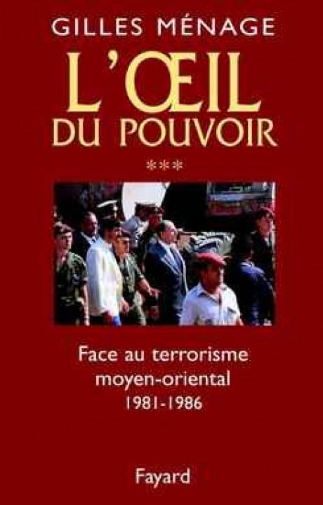 Oeil du Pouvoir (L') - Tome 3 : Face  au terrorisme moyen-oriental 1981-1986