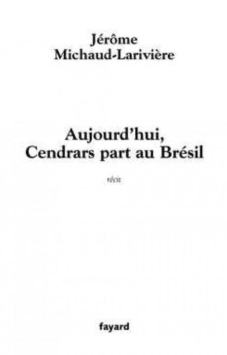 Aujourd'hui, Cendrars part au Brésil