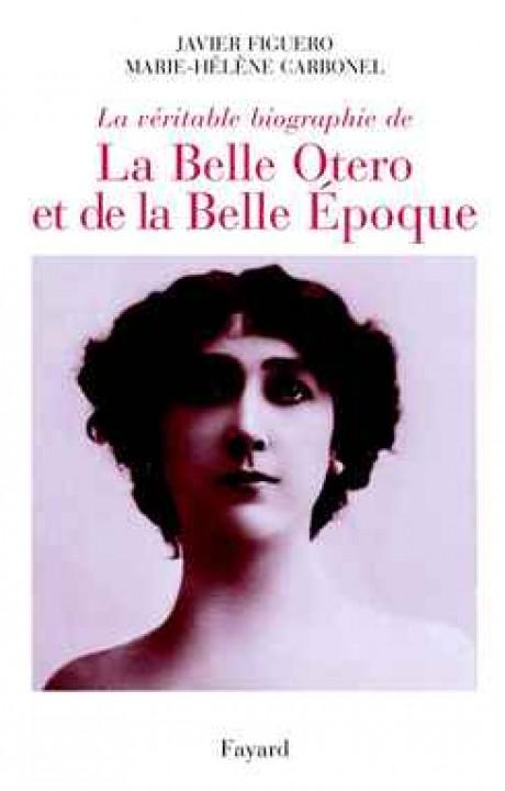 La véritable biographie de la Belle Otero et de la Belle Époque