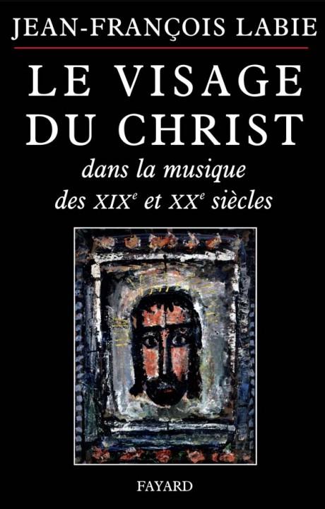 Le visage du Christ dans la musique des XIXe et XXe siècles
