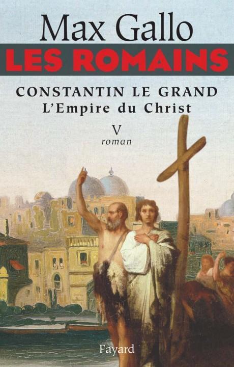 Les Romains - Constantin le grand, L'Empire du Christ