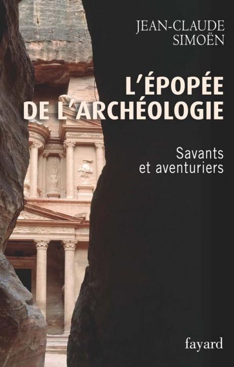 L'Epopée de l'archéologie, tome 1. Savants et aventuriers