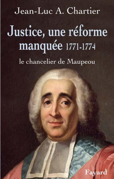 Justice, une réforme manquée. Le chancelier Maupeou (1712-1791)