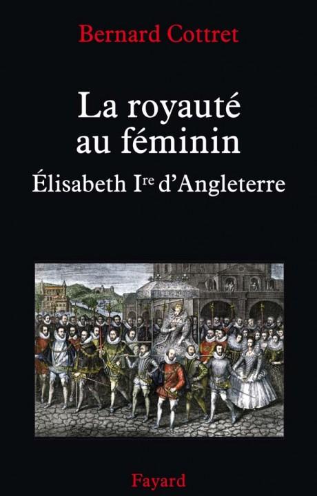 La royauté au féminin. Elisabeth 1ère