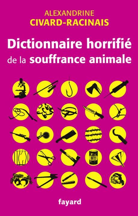 Dictionnaire horrifié de la souffrance animale