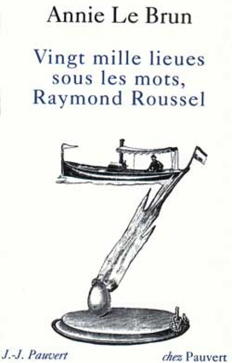 Vingt Mille Lieues sous les mots, Raymond Roussel
