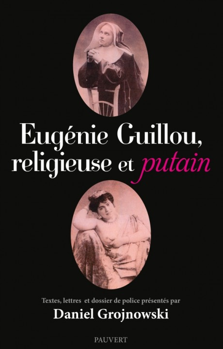 Eugénie Guillou, religieuse et putain